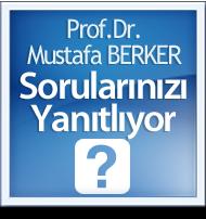 Prof.Dr. Mustafa BERKER Sorularınızı Yanıtlıyor